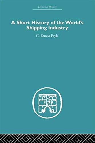 [(A Short History of the World's Shipping Industry)] [By (author) C. Ernest Fayle] published on (July, 2013)