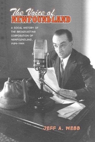 The Voice of Newfoundland: A Social History of the Broadcasting Corporation of Newfoundland,1939-1949: A Social History of the Broadcasting Corporation of Newfoundland, 1939-1949 por Jeff Webb