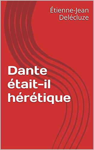 Dante était-il hérétique (French Edition)