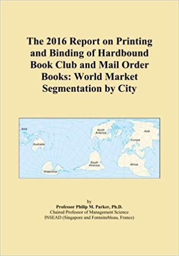 The 2016 Report on Printing and Binding of Hardbound Book Club and Mail Order Books: World Market Segmentation by City