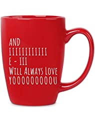 And I Will Always Love You - 16 oz Red Bistro Coffee Mug - Best Gift Ideas for Wife Husband Friend for Birthday Christmas Valentines Anniversary - Funny Gifts Idea Present - Cute Unique Novelty Mugs
