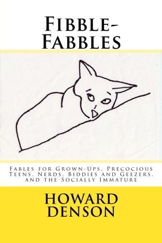 Read Online Fibble-Fabbles: Fables for Grown-Ups, Precocious Teens, Nerds, Biddies and Geezers, and the Socially Immature ebook