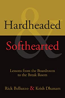 Hardheaded and Softhearted: Lessons from the Boardroom to the Break Room by [Belluzzo, Rick, Dhanam, Krish]