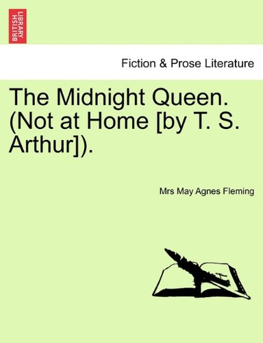 Read Online The Midnight Queen. (Not at Home [by T. S. Arthur]). PDF