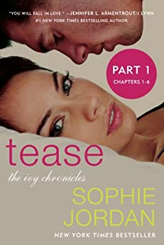 Tease (Part One: Chapters 1 - 6): The Ivy Chronicles by [Jordan, Sophie]
