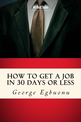 How To Get A Job In 30 Days Or Less: Discover Insider Hiring Secrets On Applying & Interviewing For Any Job And Job Getting Tips & Strategies To Find The Job You Desire