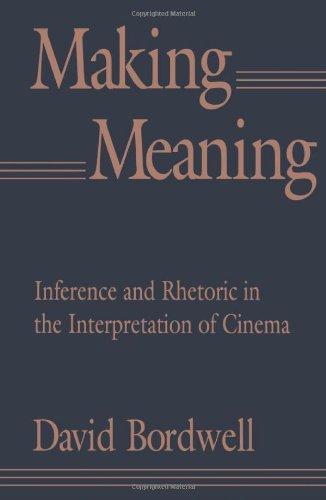Making Meaning: Inference And Rhetoric In The Interpretation Of Cinema (Harvard Film Studies)