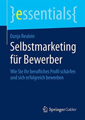 Read Online Selbstmarketing für Bewerber: Wie Sie Ihr berufliches Profil schärfen und sich erfolgreich bewerben (essentials) (German Edition) pdf epub
