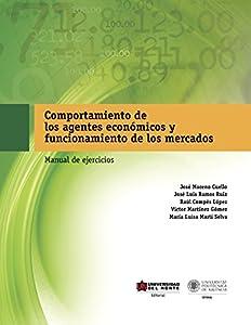 Comportamiento de los Agentes Económicos y Funcionamiento de los Mercados: Manual de ejercicios (Spanish