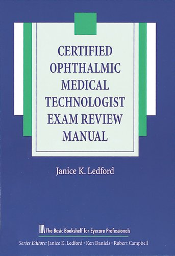 Certified Ophthalmic Medical Technologist Exam Review Manual (The Basic Bookshelf for Eyecare Professionals)
