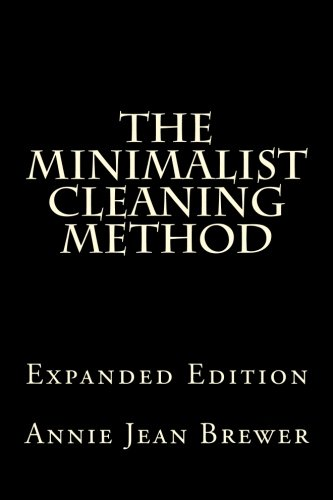 The Minimalist Cleaning Method Expanded Edition: How to Clean Your Home With a Minimum of Money, Supplies and Time 41OsBZdMhwL