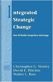 Integrated Strategic Change: How Organizational Development Builds Competitive Advantage (Prentice Hall Organizational Development Series) by Christopher G. Worley (1995-08-24)