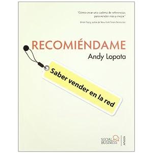 Andy Lopata – Recomiéndame. Cómo crear una cadena de referencias para vender más y mejor