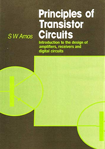 Principles of Transistor Circuits: Introduction to the Dessign of amplifiers, receivers and Digital Circuits