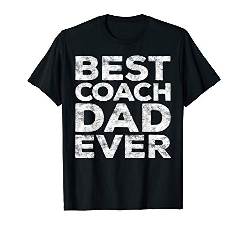 Mens Best Coach Dad Ever T-Shirt Father