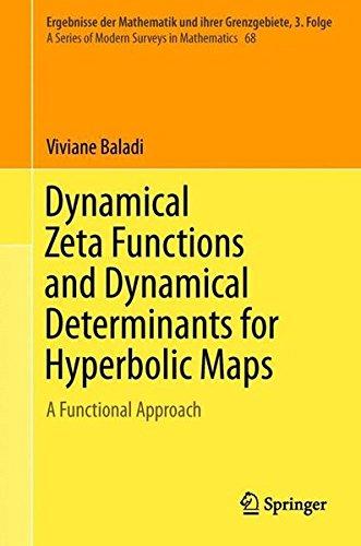 Dynamical Zeta Functions and Dynamical Determinants for Hyperbolic Maps: A Functional Approach (Ergebnisse der Mathematik und ihrer Grenzgebiete. 3. Folge/A Series of Modern Surveys in Mathematics)