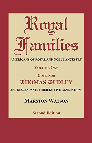 Royal Families: Americans of Royal and Noble Ancestry. Volume One, Gov. Thomas Dudley. Second Edition
