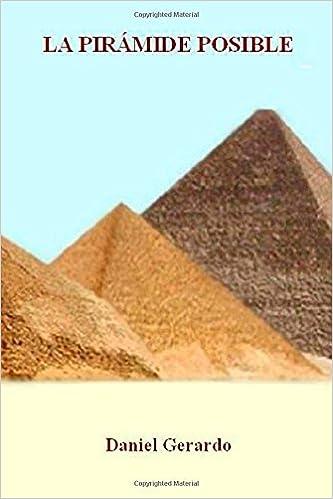 La Pirámide Posible: Verdadera Construcción de la Gran Pirámide: Amazon.es: Daniel Gerardo: Libros