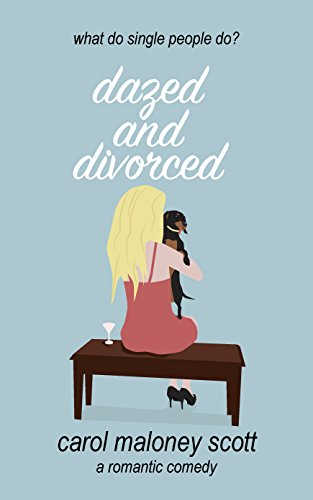 Dazed & Divorced: Laugh out loud romantic comedy chick lit (Rom-Com on the Edge Book 1) by [Scott, Carol Maloney]