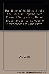 Handbook of the Birds of India and Pakistan: Together with Those of Bangladesh, Nepal, Bhutan and Sri Lanka Volume 2: Megapodes to Crab Plover