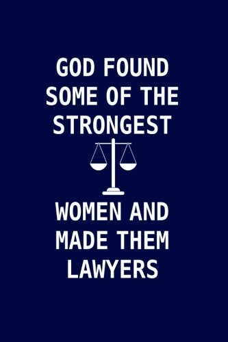 God Found Some Of The Strongest Women And Made Them Lawyers: Lawyer gifts for women. Novelty Notebook Lawyer gag ()