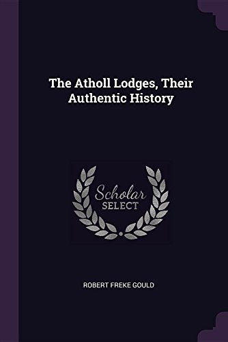 The Atholl Lodges, Their Authentic History