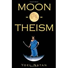 Moon-O-Theism: Religion Of A War And Moon God Prophet Vol I Of II