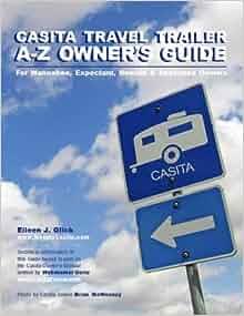 Casita Travel Trailer A-Z Owner's Guide: Eileen J Glick