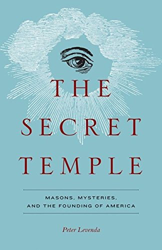 The Secret Temple: Masons, Mysteries, and the Founding of America