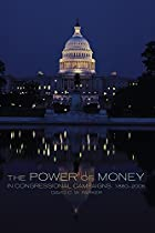 The Power of Money in Congressional Campaigns, 1880–2006 (Congressional Studies Series)