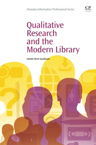 Qualitative Research and the Modern Library (Chandos Information Professional Series)