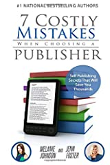 7 Costly Mistakes When Choosing a Publisher: Self Publishing Secrets That Will Save You Thousands Paperback