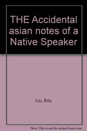 the accidental asian notes of a Published in 1998, the accidental asian: notes of a native speaker concludes a century of asian american autobiography riddled with the anxiety of national belonging 1 intuiting a powerful orientalism that renders being asian and american conceptually and experientially incompatible, eric liu dismisses his biological inheritance as accidental.
