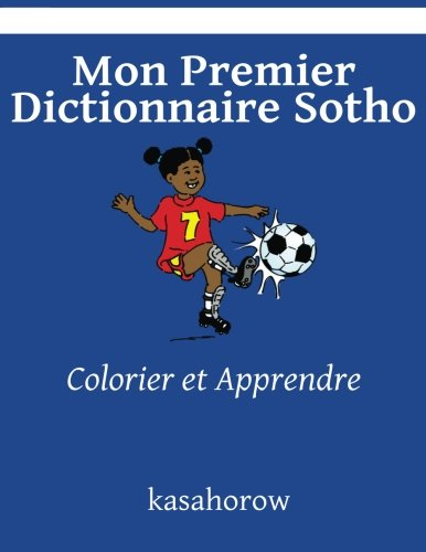 Mon Premier Dictionnaire Sotho: Colorier et Apprendre (kasahorow Francais Sotho) (French and Southern Sotho Edition) [kasahorow] (Tapa Blanda)