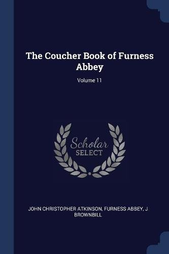 The Coucher Book of Furness Abbey; Volume 11