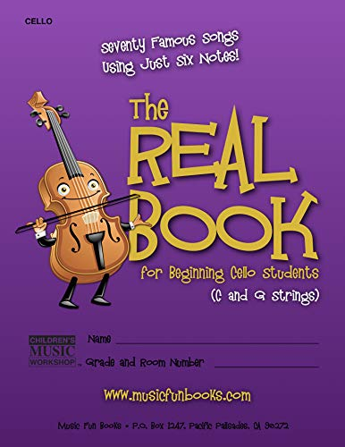 The Real Book for Beginning Cello Students (C and G Strings): Seventy Famous Songs Using Just Six Notes