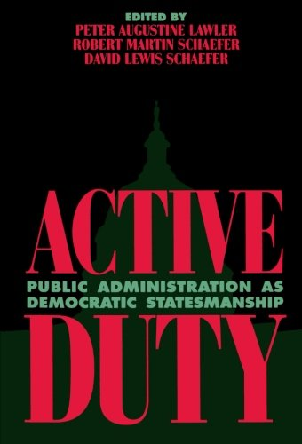 Active Duty: Public Administration as Democratic Statesmanship (Political Life)