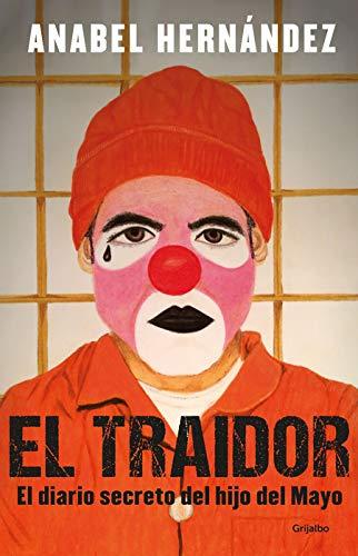 El traidor. Un diario secreto del hijo del Mayo / The Traitor. The secret diary of Mayo's son (Spanish Edition)