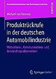 Produktrückrufe in der deutschen Automobilindustrie: Motivations-, Kommunikations- und Verständnisproblematiken (Markenkommunikation und Beziehungsmarketing)