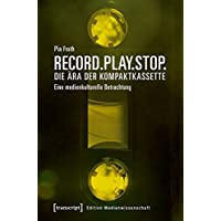 Record.Play.Stop. - Die Ära der Kompaktkassette: Eine medienkulturelle Betrachtung (Edition Medienwissenschaft, Bd. 50)