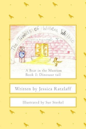 The Travels of WilloBee Wallace: A bear in the museum Book 1 :Dinosaur tail (Volume 1) PDF
