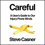 Careful!: A User's Guide to Our Injury-Prone Minds | Steve Casner
