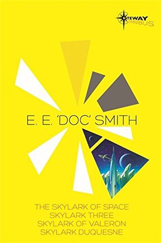 E.E. 'Doc' Smith SF Gateway Omnibus: The Skylark of Space, Skylark Three, Skylark of Valeron, Skylark DuQuesne (SF Gateway Omnibuses)