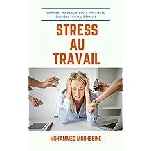 Stress Au Travail: Comment mieux contrôler son stress Quand le travail déraille (French Edition)