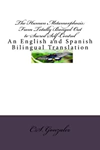 The Human Metamorphosis: From Totally Banged Out to Sacred Self-Control: An English and Spanish Bilingual Translation