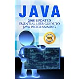 Java: 2018 Essential User Guide with Tips and Tricks (Java Programming Book Book 1)