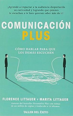 Comunicación plus. Cómo hablar para que los demás escuchen (Florence Littauer Spanish)