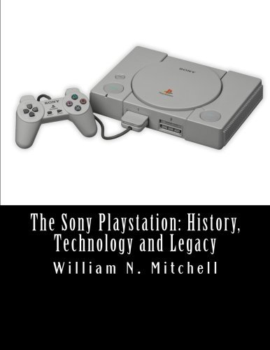 The Sony Playstation: History, Technology and Legacy by William N. Mitchell (2015-11-06) (Sony Technology 2015)