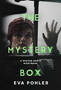 The Mystery Box: A Soccer Mom's Nightmare by Eva Pohler ebook deal