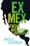 Ex Mex: From Migrants to Immigrants